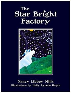 The Star Bright Factory by Nancy Libbey Mills