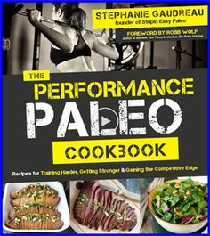 The Paperback of the The Performance Paleo Cookbook: Recipes for Training Harder, Getting Stronger and Gaining the Competitive Edge by Stephanie Gaudreau Paleo Cookbook, Cookbook Recipes, Paleo Recipes, Cookbook Pdf, Juice Recipes, Gourmet Recipes, Delicious Recipes, Free Recipes, Yummy Food