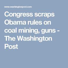 Congress scraps Obama rules on coal mining, guns - The Washington Post