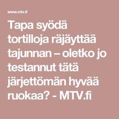 Tapa syödä tortilloja räjäyttää tajunnan – oletko jo testannut tätä järjettömän hyvää ruokaa? - MTV.fi
