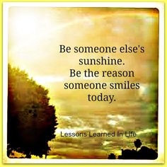 Wallpaper with Quotes about Life: Be someone else's sunshine Be the reason someone smiles today Lessons learned in life Lessons Learned In Life, Life Lessons, Life Tips, Famous Quotes, Best Quotes, Favorite Quotes, Awesome Quotes, Favorite Things, Cool Words