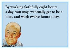 by-working-faithfully-eight-hours-day-boss-twelve-hours-day-ecard