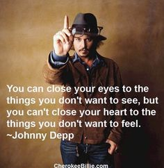 Johnny Depp - You can close your eyes to the things you don't want to see...