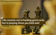 """2. """"Life consists not in holding good cards, but in playing those you hold well."""" Josh Billings 
