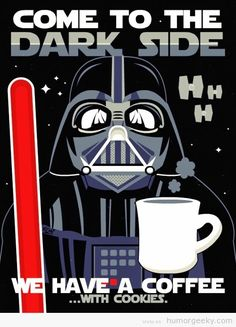 Come to the dark side. We have coffee and cookies!