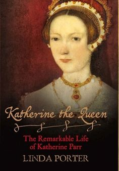 """Read """"Katherine the Queen The Remarkable Life of Henry VIII's Sixth Wife"""" by Linda Porter available from Rakuten Kobo. In this, the first full-scale biography of Katherine Parr, Linda Porter illuminates the life of the queen history has la. Pilgrimage Of Grace, Secretly Married, Wars Of The Roses, Old Flame, Princess Elizabeth, Queen Of England, Henry Viii, Anne Boleyn, History Books"""