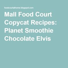 Mall Food Court Copycat Recipes: Planet Smoothie Chocolate Elvis
