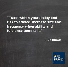 Trade within your ability and risk tolerance. Increase size and frequency when ability and tolerance permits it. #FXPRIMUS #quote #Forex #trading #money #currency
