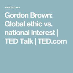 Gordon Brown: Global ethic vs. national interest | TED Talk | TED.com