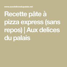Recette pâte à pizza express (sans repos)   Aux delices du palais