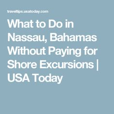 What to Do in Nassau, Bahamas Without Paying for Shore Excursions | USA Today
