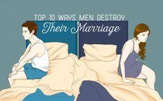 Learn about ten common ways that men destroy marriages.