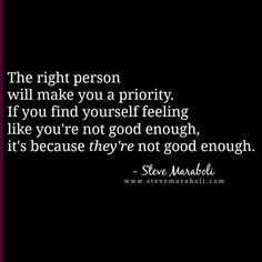 """So damn true. """"The right person will make you a priority. If you find yourself feeling like you're not good enough, it's because they're not good enough. True Quotes, Great Quotes, Quotes To Live By, Funny Quotes, Inspirational Quotes, Rip Daddy, The Words, How I Feel, How Are You Feeling"""