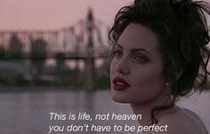 This is life,not heaven you don't have to be perfect.