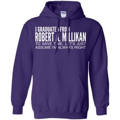 I Graduated From Robert A Millikan To Save Time Lets Just Assume Im Always Right Hoodies
