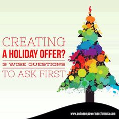 """What exactly do you want to offer (and are you prepared to """"ship it"""" as Godin says)? Who wants to buy this and are they your right people? How does this particular offer help you reach your greater goals?  Read more: http://www.onlineempowermentformula.com/creating-holiday-offer-three-wise-questions-ask-first/"""