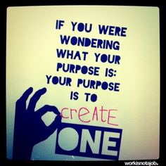 Create your purpose