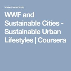 WWF and Sustainable Cities - Sustainable Urban Lifestyles Lund University, Sustainable City, Sustainability, Cities, Knowledge, Urban, Learning, Reading, Sustainable Development
