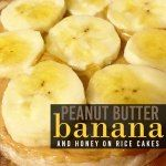 Peanut Butter & Bananas on Rice Cakes
