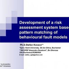 "INCDPM ""ALEXANDRU DARABONT"",ROMANIA 1 Development of a risk assessment system based on pattern matching of behavioural fault models Ph.D.Stefan Kovacs** *Sp. http://slidehot.com/resources/development-of-a-risk-assessment-system-based-on-pattern-matching-of-behavioural-fault-models.46331/"