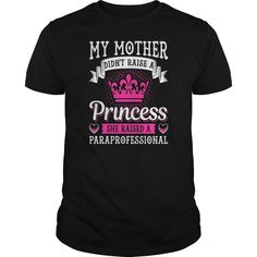 My Mother Raised A Paraprofessional #gift #ideas #Popular #Everything #Videos #Shop #Animals #pets #Architecture #Art #Cars #motorcycles #Celebrities #DIY #crafts #Design #Education #Entertainment #Food #drink #Gardening #Geek #Hair #beauty #Health #fitness #History #Holidays #events #Home decor #Humor #Illustrations #posters #Kids #parenting #Men #Outdoors #Photography #Products #Quotes #Science #nature #Sports #Tattoos #Technology #Travel #Weddings #Women #naturalparentingmothers
