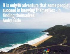 It is only in adventure that some people succeed in knowing themselves - in finding themselves. Andre Gide