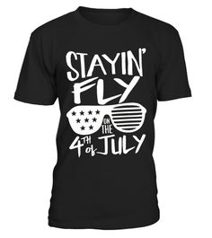 T shirt  Stayin' Fly On The 4th Of July  fashion trend 2018 #tshirtdesign, #tshirtformen, #tshirtforwoment