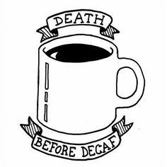 Death Before Decaf Tattoo?!?!