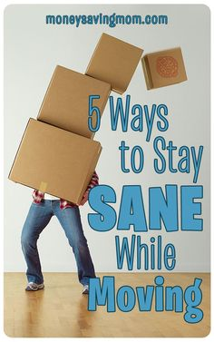 5 WAYS TO STAY SANE WHILE MOVING!  For those who may be in the midst of a move or may be planning a move later on this year, I wanted to share five ways we're staying sane while moving.