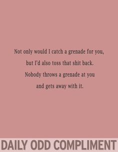Nobody throws a grenade at you & gets away with it.