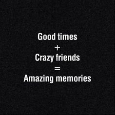 Make Memories With Your Friends.