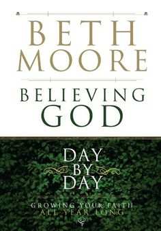 Believing God Day by Day: Growing Your Faith All Year Long Reading this right now! It is awesome!