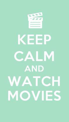 Keep Calm and Watch Movies