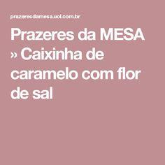 Prazeres da MESA  » Caixinha de caramelo  com flor de sal