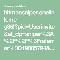 hitmansniper.onelink.me g86l?pid=Userinvite&af_dp=sniper%3A%2F%2F%3Freferrer%3D19005794&af_web_dp=http%3A%2F%2Fwww.hitmansniper.com