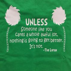 Earth Day, green quote from the Lorax, Dr. So cute for Dr. Seuss events or the Lorax and Earth Day. Available in youth and adult sizes this one is done on an Irish green Gildan. Let me know if you would like a direct color tee Dr Seuss Week, Dr Suess, Dr Seuss Shirts, Picket Signs, March Signs, Recycled Shirts, Recycle Symbol, Green Quotes, March For Science