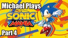Sonic Mania Longplay Part 4 | Michael Plays | Full Playthrough