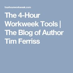 The 4-Hour Workweek Tools | The Blog of Author Tim Ferriss