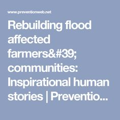 Rebuilding flood affected farmers' communities: Inspirational human stories | PreventionWeb.net