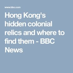 Hong Kong's hidden colonial relics and where to find them - BBC News