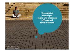 11 consigli ai Sindaci per avere una efficace presenza sui social network http://www.slideshare.net/michelevianello/11-consigli-ai-sindaci-per-avere-una-presenza-efficace-sui-social-network