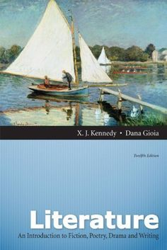 Literature: A Introduction to Fiction, Poetry, Drama, and Writing (12th Edition) by X. J. Kennedy. $91.84. 2192 pages. Edition - 12. Publisher: Longman; 12 edition (January 8, 2012). Publication: January 8, 2012. Save 21% Off!