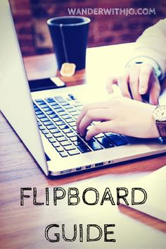 Complete Flipboard Guide - from starting out to driving traffic