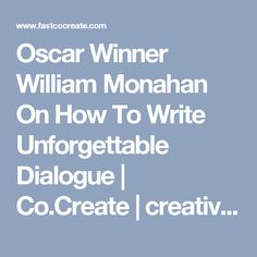 Oscar Winner William Monahan On How To Write Unforgettable Dialogue | Co.Create | creativity + culture + commerce