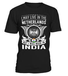 I May Live in the Netherlands But I Was Made in India Country T-Shirt V2 #IndiaShirts