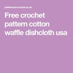 Free crochet pattern cotton waffle dishcloth usa