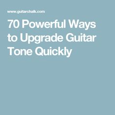 70 Powerful Ways to Upgrade Guitar Tone Quickly