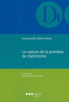 La ruptura de la promesa de matrimonio / Encarnación Abad Arenas ; prólogo de María Fernanda Moretón Sanz, 2014