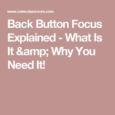 Back Button Focus Explained - What Is It & Why You Need It!