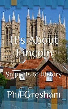 It's About Lincoln: Snippets of History Lincoln England, Lincoln Uk, Uk History, History Books, West Midlands, Barcelona Cathedral, Mansions, House Styles, City